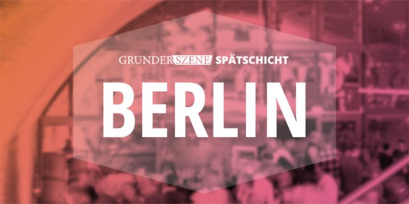 Gründerszene Sommer-Spätschicht: Das Klassentreffen der Start-up-Szene am 20. Juli in Berlin – inkl. Verlosung von 2 Freikarten